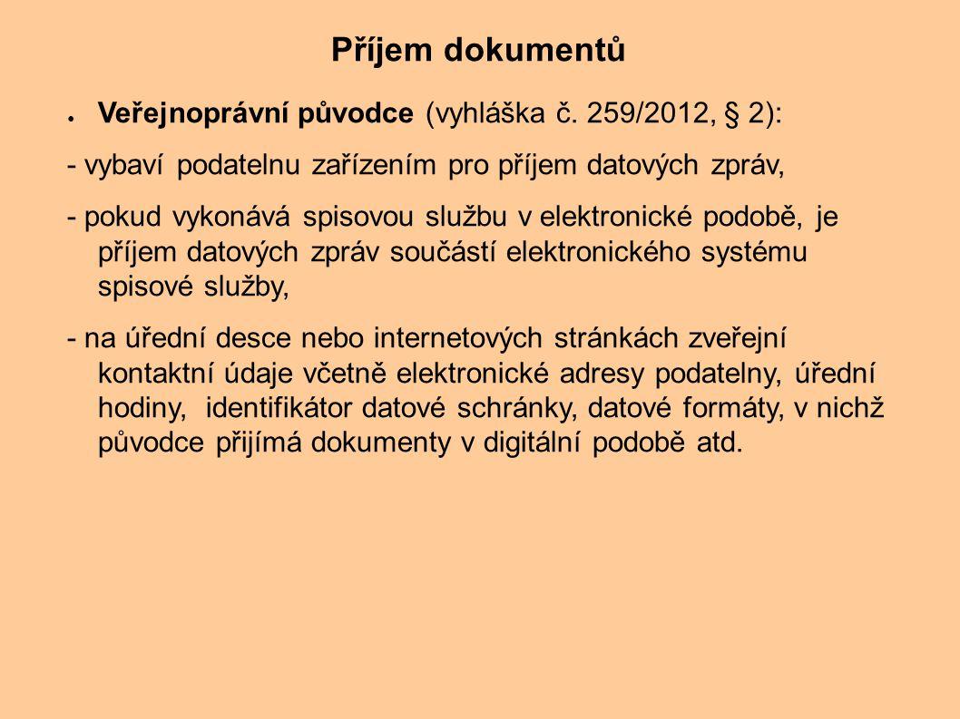 Příjem dokumentů Veřejnoprávní původce (vyhláška č. 259/2012, § 2):