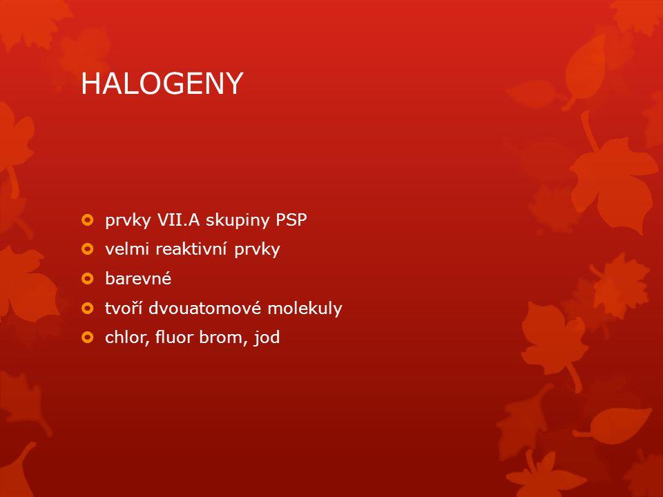 HALOGENY prvky VII.A skupiny PSP velmi reaktivní prvky barevné