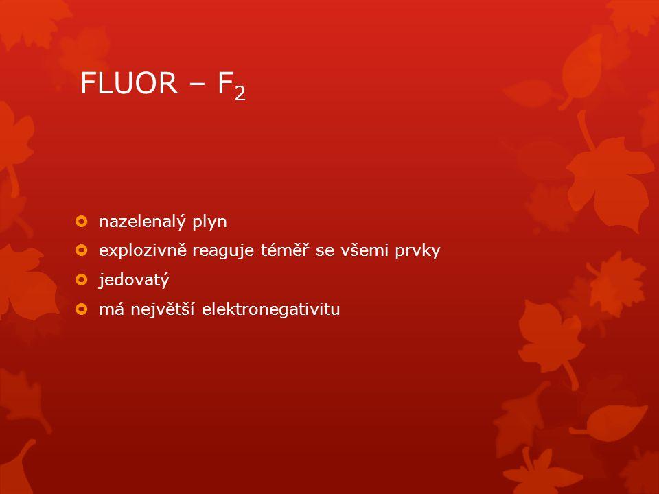 FLUOR – F2 nazelenalý plyn explozivně reaguje téměř se všemi prvky