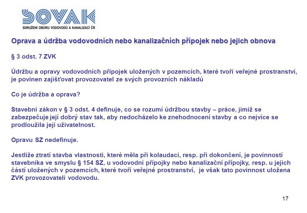 ; Oprava a údržba vodovodních nebo kanalizačních přípojek nebo jejich obnova. § 3 odst. 7 ZVK.