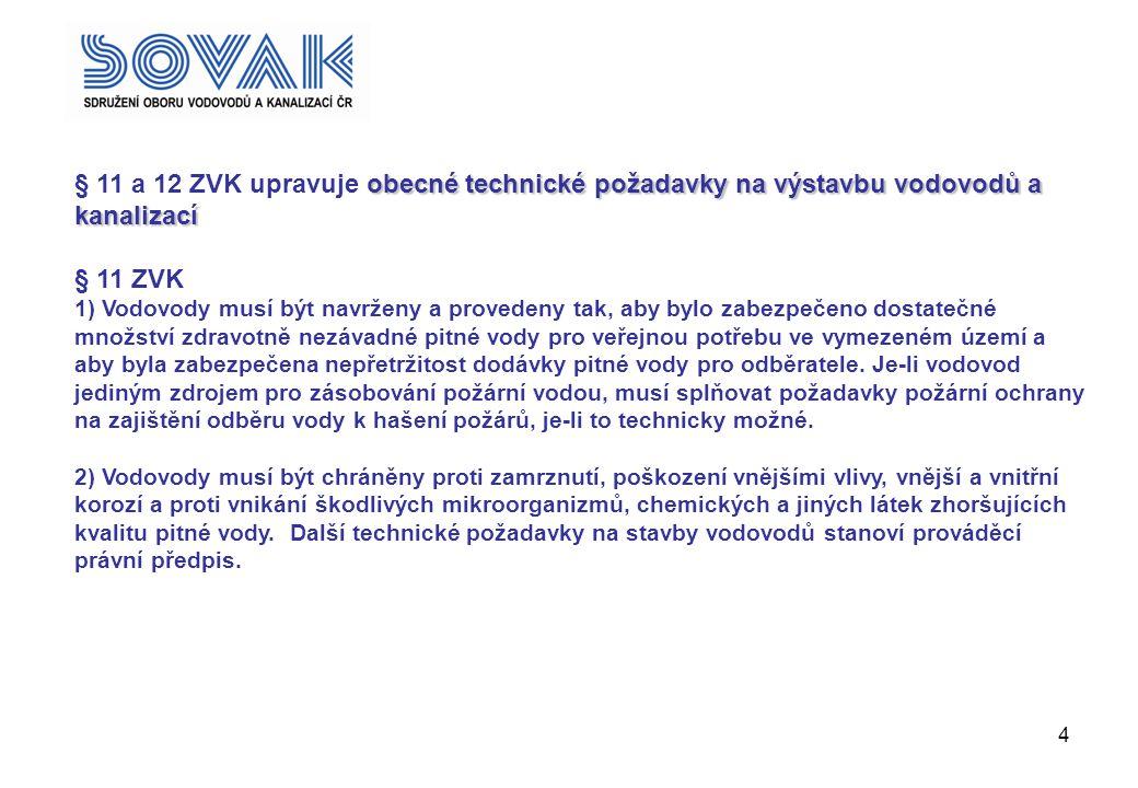 ; § 11 a 12 ZVK upravuje obecné technické požadavky na výstavbu vodovodů a kanalizací. § 11 ZVK.