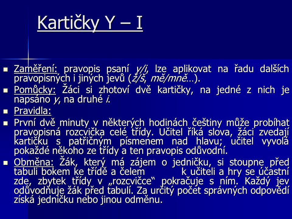 Kartičky Y – I Zaměření: pravopis psaní y/i, lze aplikovat na řadu dalších pravopisných i jiných jevů (ž/š, mě/mně…).