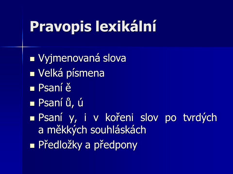 Pravopis lexikální Vyjmenovaná slova Velká písmena Psaní ě Psaní ů, ú