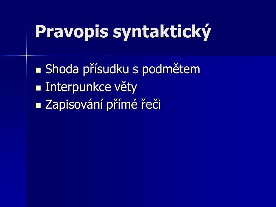 Pravopis syntaktický Shoda přísudku s podmětem Interpunkce věty