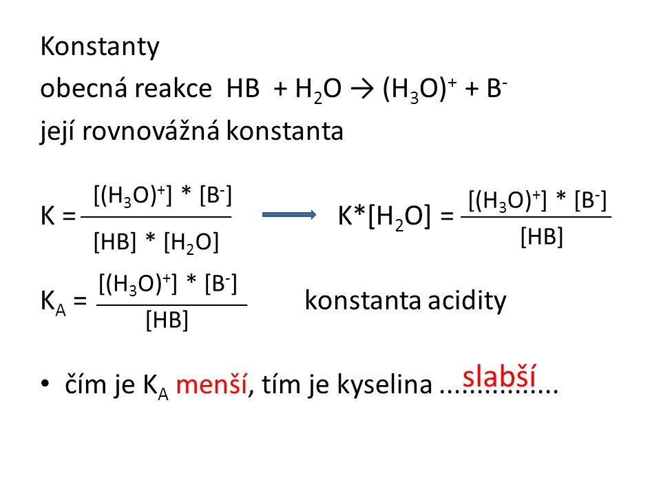 slabší Konstanty obecná reakce HB + H2O → (H3O)+ + B-