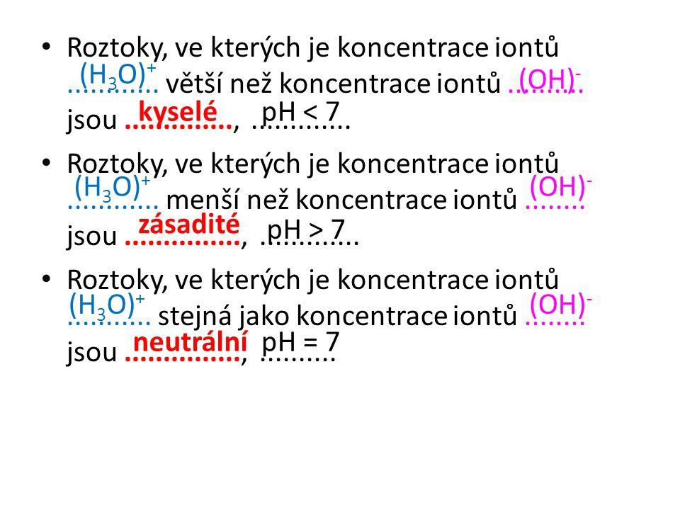 Roztoky, ve kterých je koncentrace iontů. větší než koncentrace iontů