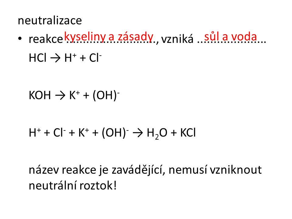 neutralizace reakce ..........................., vzniká ..................... HCl → H+ + Cl- KOH → K+ + (OH)-