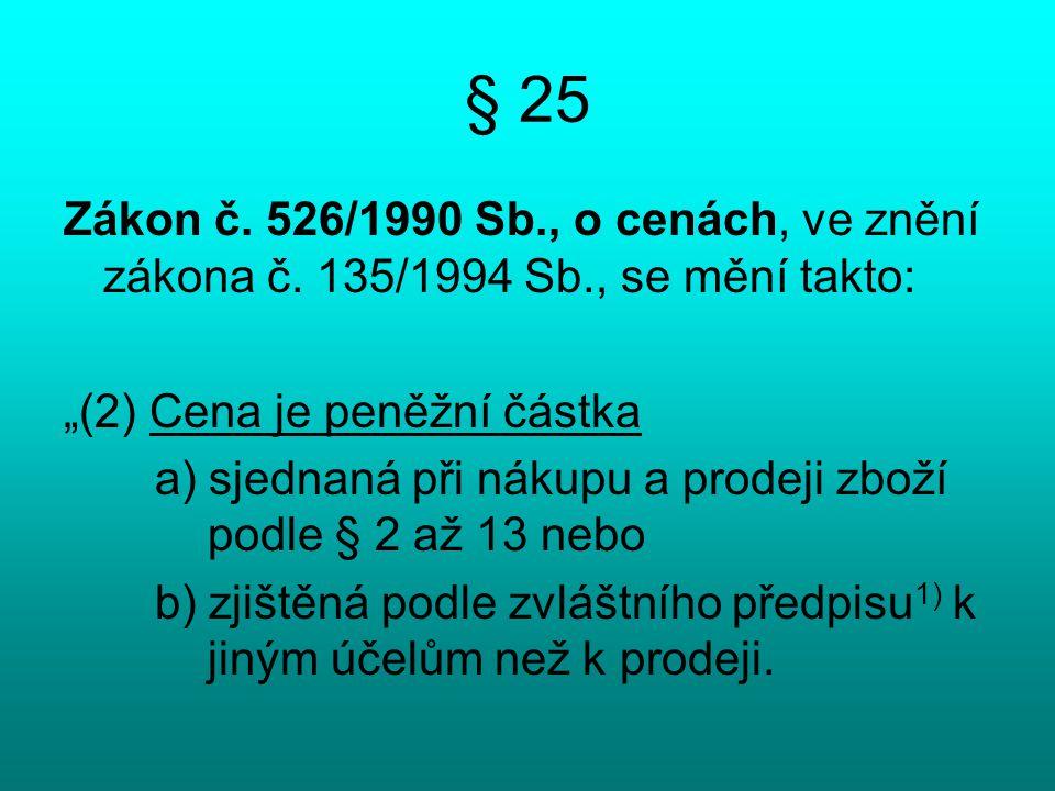 """§ 25 Zákon č. 526/1990 Sb., o cenách, ve znění zákona č. 135/1994 Sb., se mění takto: """"(2) Cena je peněžní částka."""