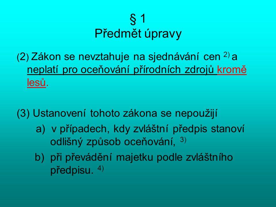 § 1 Předmět úpravy (3) Ustanovení tohoto zákona se nepoužijí