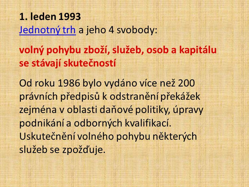 1. leden 1993 Jednotný trh a jeho 4 svobody: