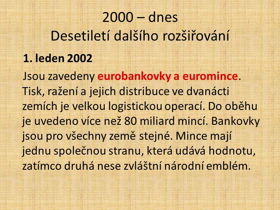 2000 – dnes Desetiletí dalšího rozšiřování