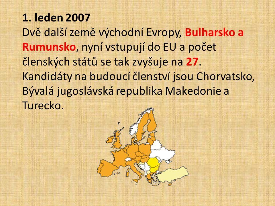 1. leden 2007 Dvě další země východní Evropy, Bulharsko a Rumunsko, nyní vstupují do EU a počet členských států se tak zvyšuje na 27.