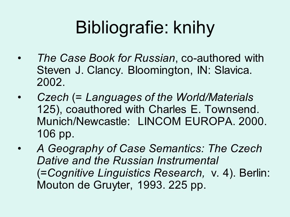 Bibliografie: knihy The Case Book for Russian, co-authored with Steven J. Clancy. Bloomington, IN: Slavica. 2002.