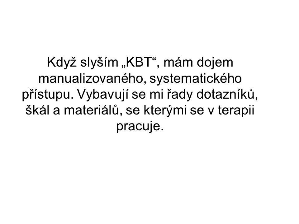 """Když slyším """"KBT , mám dojem manualizovaného, systematického přístupu"""