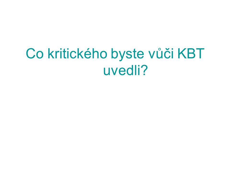 Co kritického byste vůči KBT uvedli