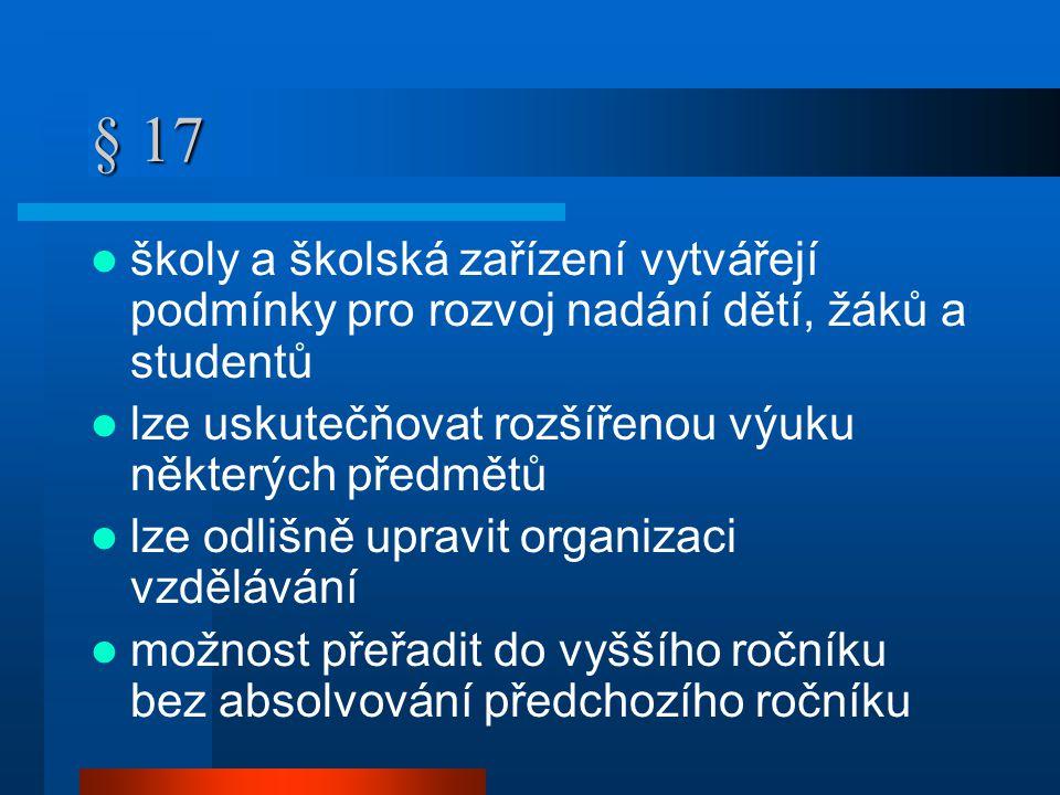 § 17 školy a školská zařízení vytvářejí podmínky pro rozvoj nadání dětí, žáků a studentů. lze uskutečňovat rozšířenou výuku některých předmětů.