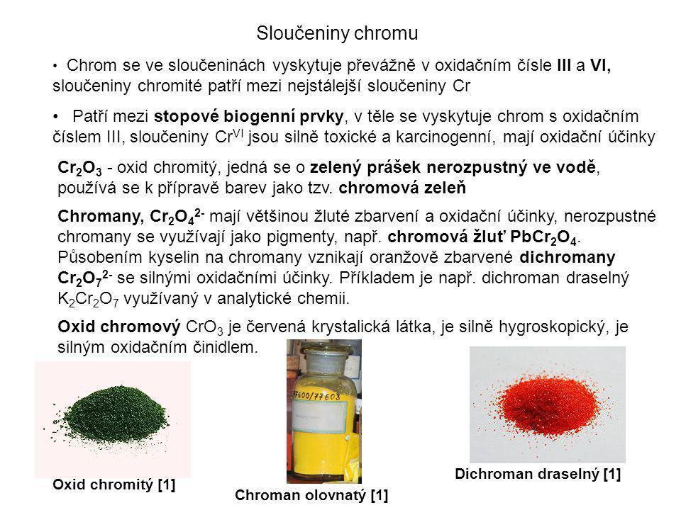 Sloučeniny chromu Chrom se ve sloučeninách vyskytuje převážně v oxidačním čísle III a VI, sloučeniny chromité patří mezi nejstálejší sloučeniny Cr.
