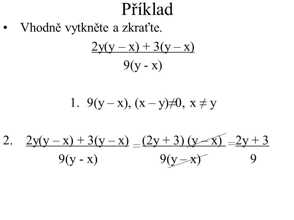 Příklad Vhodně vytkněte a zkraťte. 2y(y – x) + 3(y – x) 9(y - x)