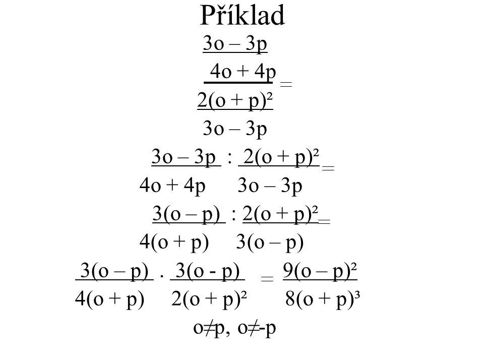 Příklad 3o – 3p 4o + 4p 2(o + p)² 3o – 3p : 2(o + p)² 4o + 4p 3o – 3p