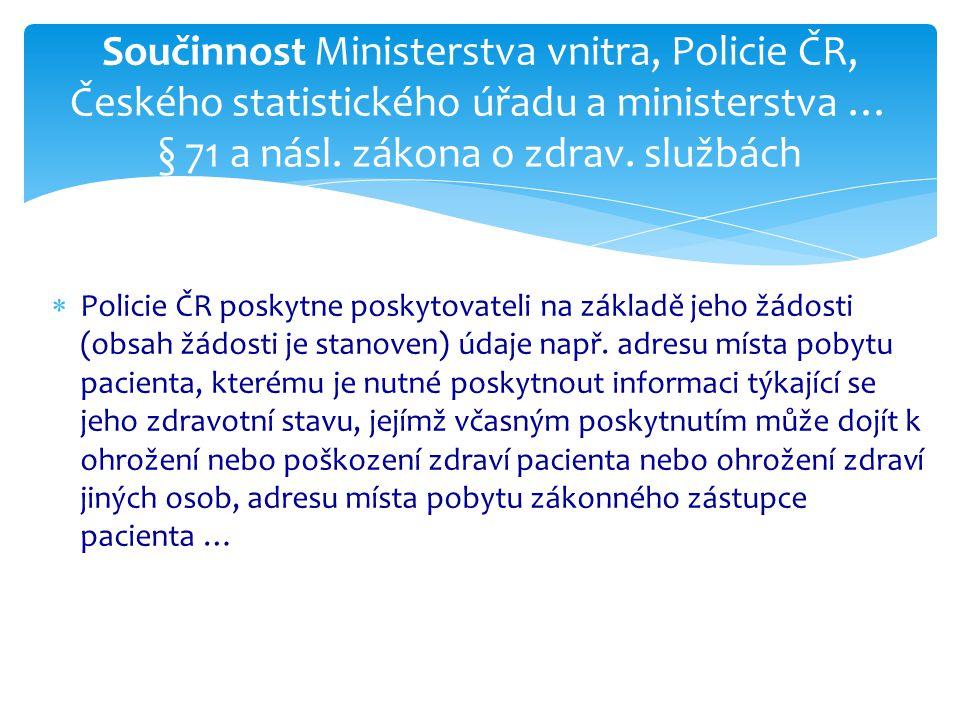 Součinnost Ministerstva vnitra, Policie ČR, Českého statistického úřadu a ministerstva … § 71 a násl. zákona o zdrav. službách