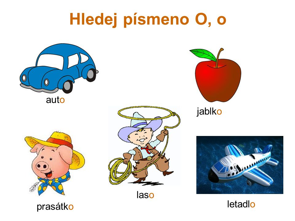 Hledej písmeno O, o auto jablko laso letadlo prasátko