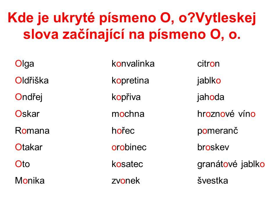 Kde je ukryté písmeno O, o Vytleskej slova začínající na písmeno O, o.