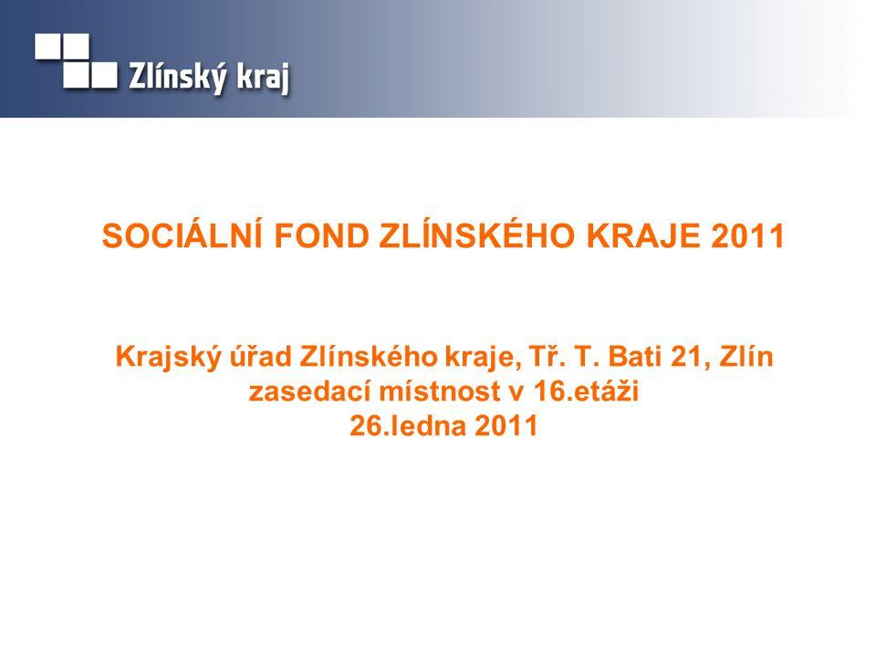 SOCIÁLNÍ FOND ZLÍNSKÉHO KRAJE 2011 Krajský úřad Zlínského kraje, Tř. T