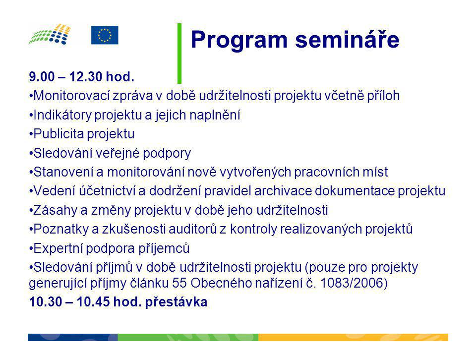 Program semináře 9.00 – 12.30 hod. Monitorovací zpráva v době udržitelnosti projektu včetně příloh.