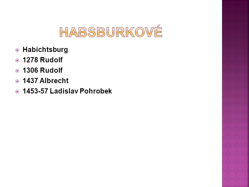 Habsburkové Habichtsburg 1278 Rudolf 1306 Rudolf 1437 Albrecht