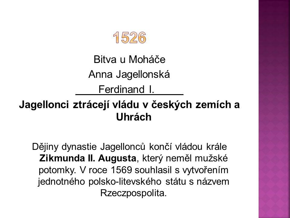 Jagellonci ztrácejí vládu v českých zemích a Uhrách