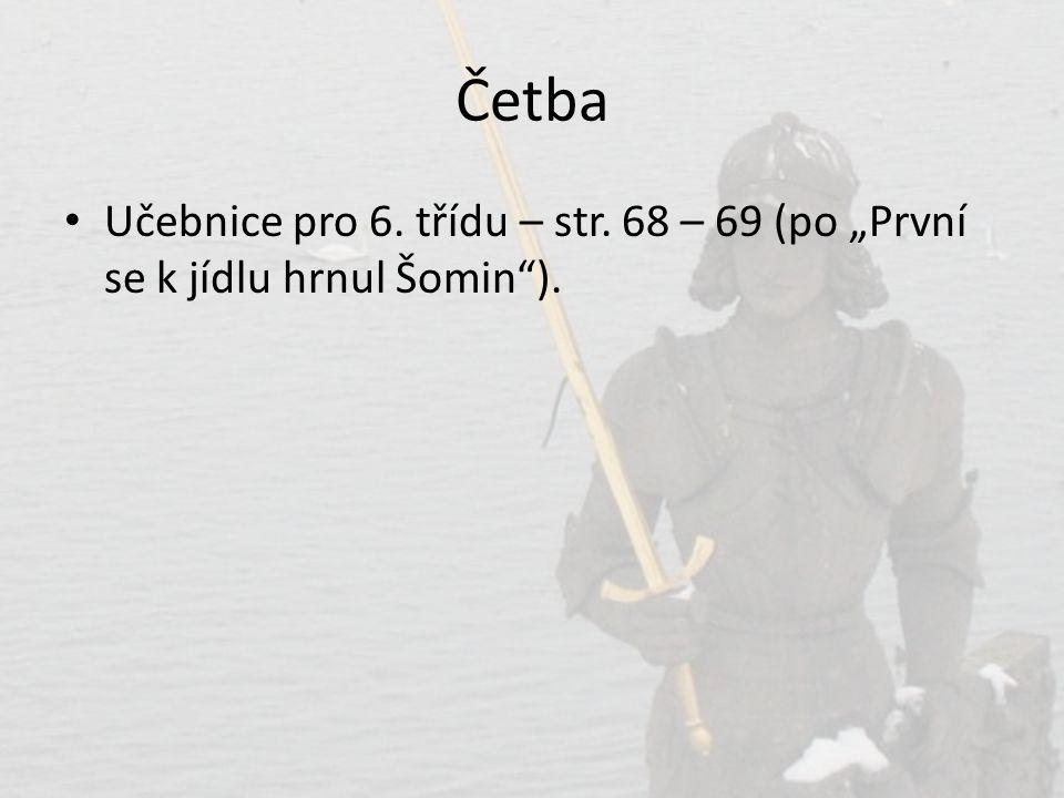 """Četba Učebnice pro 6. třídu – str. 68 – 69 (po """"První se k jídlu hrnul Šomin )."""