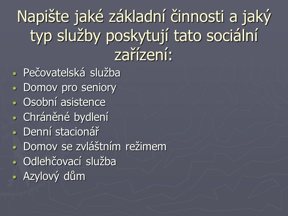 Napište jaké základní činnosti a jaký typ služby poskytují tato sociální zařízení: