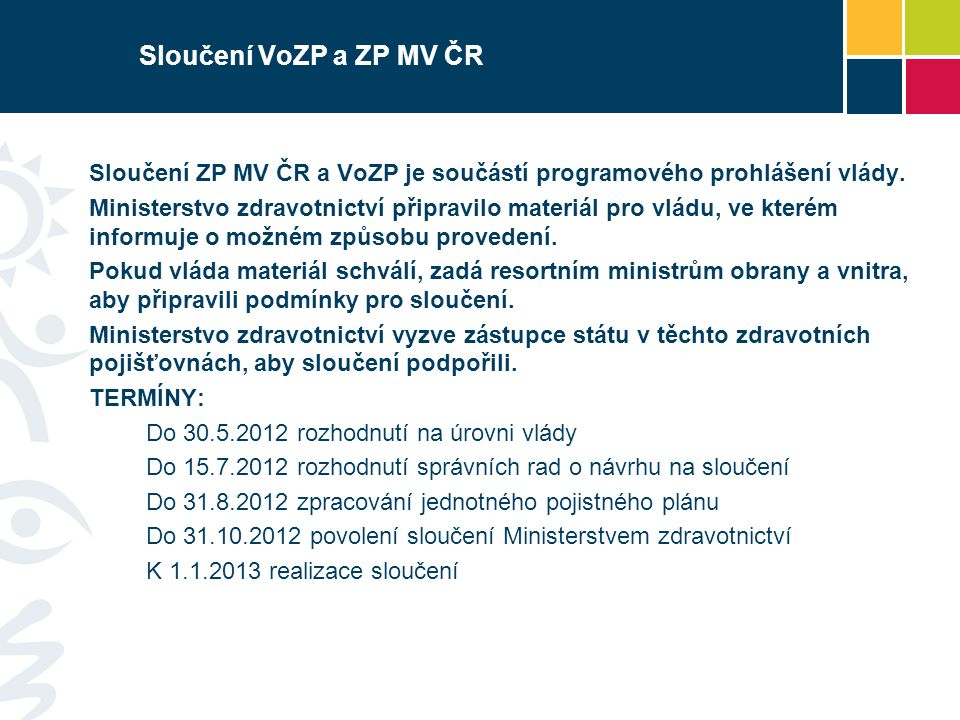 Sloučení VoZP a ZP MV ČR Sloučení ZP MV ČR a VoZP je součástí programového prohlášení vlády.