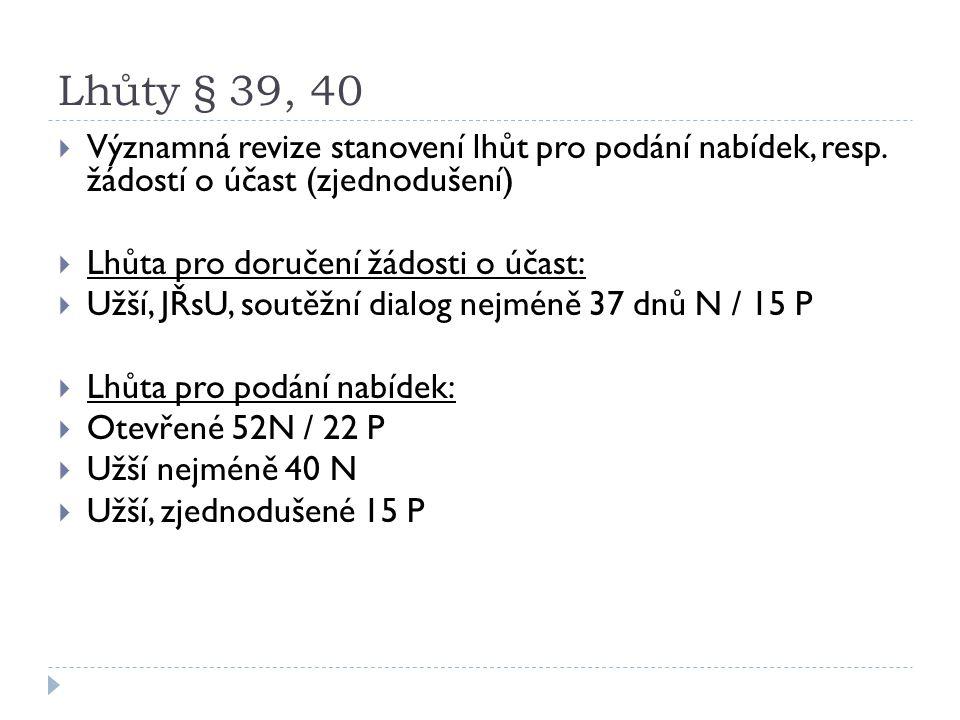 Lhůty § 39, 40 Významná revize stanovení lhůt pro podání nabídek, resp. žádostí o účast (zjednodušení)