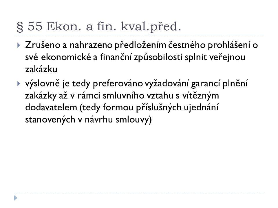 § 55 Ekon. a fin. kval.před. Zrušeno a nahrazeno předložením čestného prohlášení o své ekonomické a finanční způsobilosti splnit veřejnou zakázku.