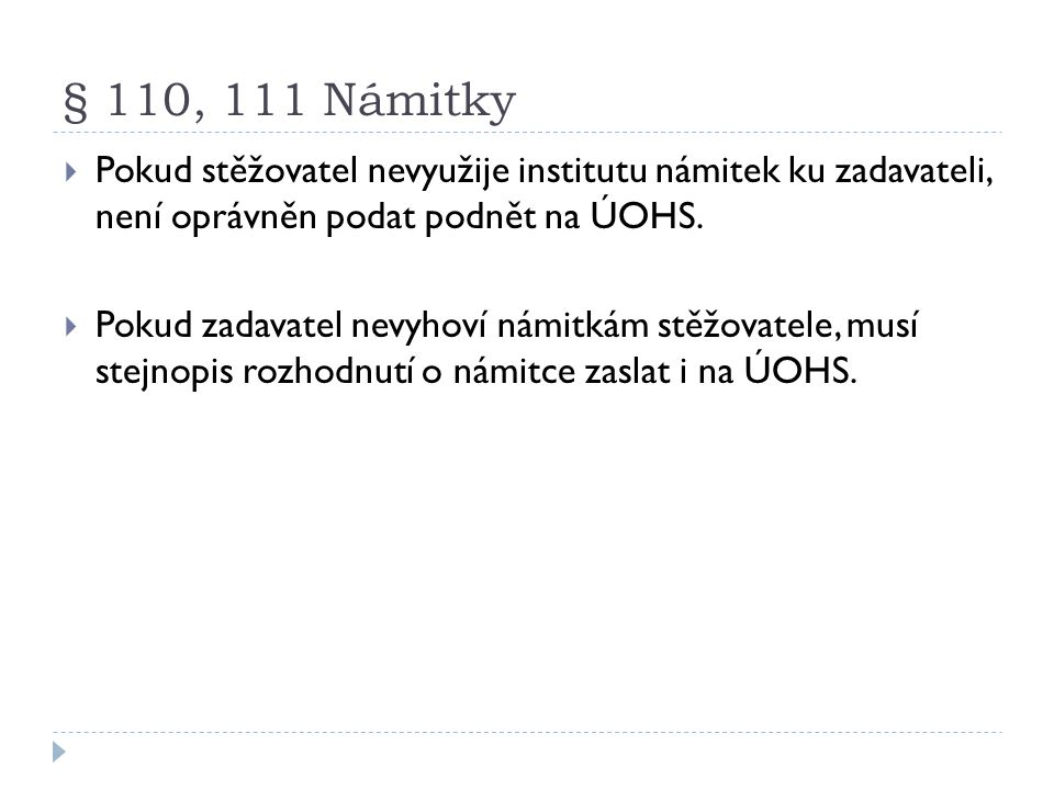 § 110, 111 Námitky Pokud stěžovatel nevyužije institutu námitek ku zadavateli, není oprávněn podat podnět na ÚOHS.