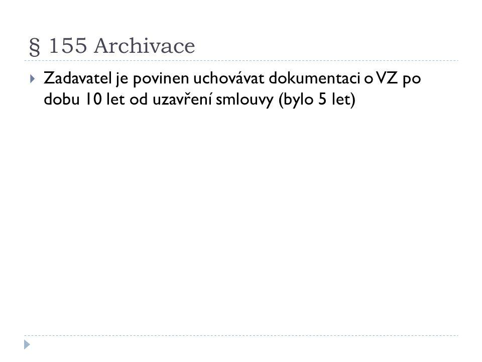 § 155 Archivace Zadavatel je povinen uchovávat dokumentaci o VZ po dobu 10 let od uzavření smlouvy (bylo 5 let)