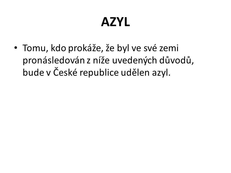 AZYL Tomu, kdo prokáže, že byl ve své zemi pronásledován z níže uvedených důvodů, bude v České republice udělen azyl.