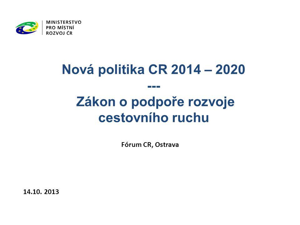 Nová politika CR 2014 – 2020 --- Zákon o podpoře rozvoje cestovního ruchu