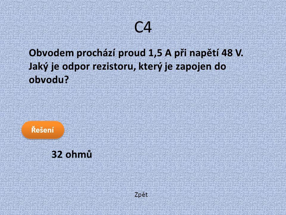 C4 Obvodem prochází proud 1,5 A při napětí 48 V. Jaký je odpor rezistoru, který je zapojen do obvodu