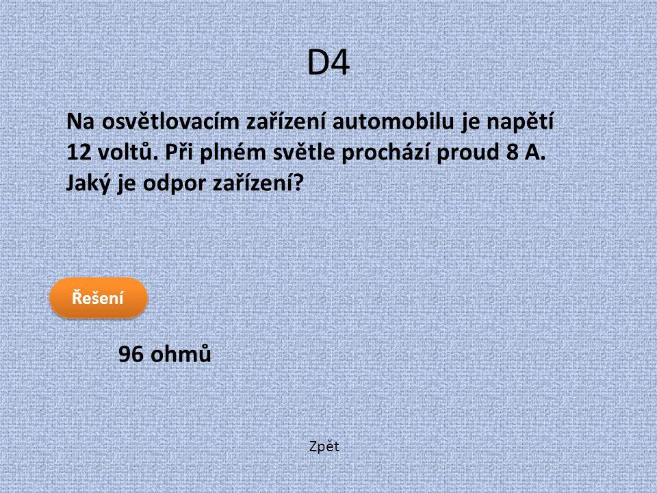 D4 Na osvětlovacím zařízení automobilu je napětí 12 voltů. Při plném světle prochází proud 8 A. Jaký je odpor zařízení