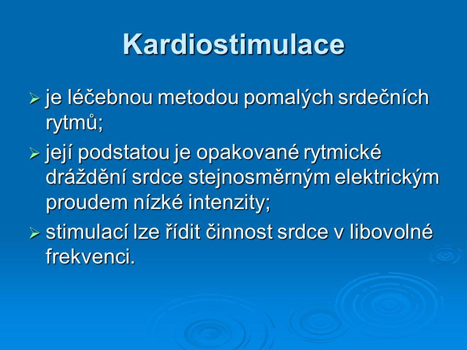 Kardiostimulace je léčebnou metodou pomalých srdečních rytmů;