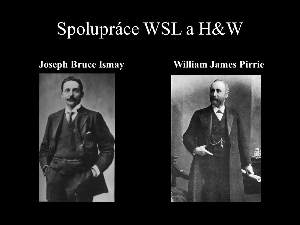Spolupráce WSL a H&W Joseph Bruce Ismay William James Pirrie