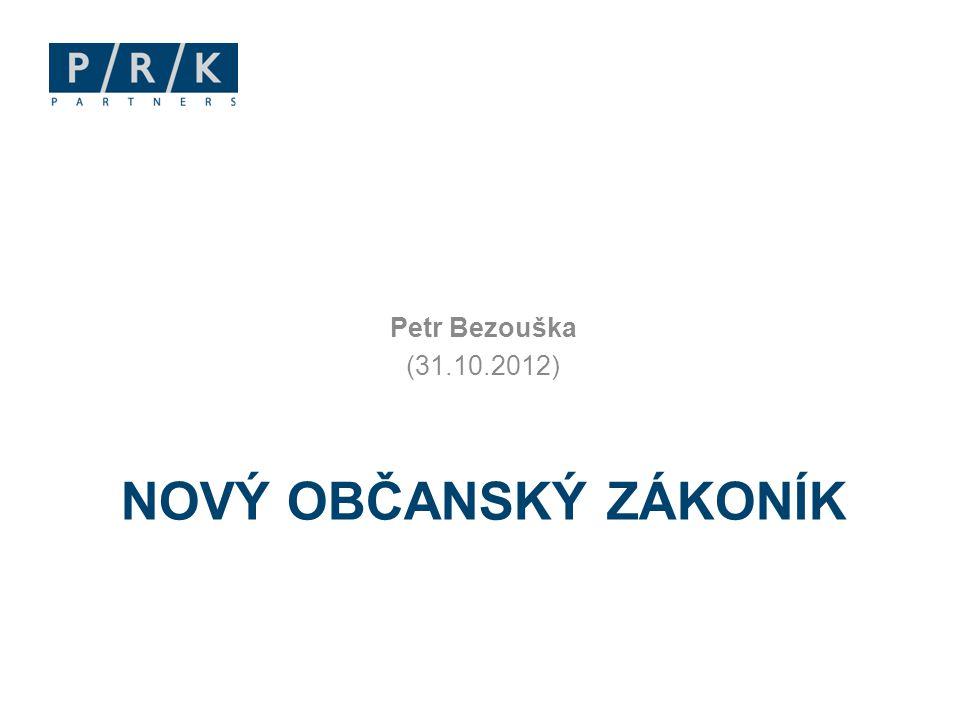 Petr Bezouška (31.10.2012) Nový občanský zákoník