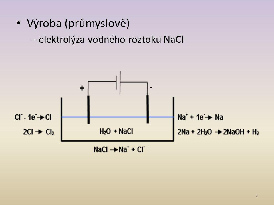Výroba (průmyslově) elektrolýza vodného roztoku NaCl