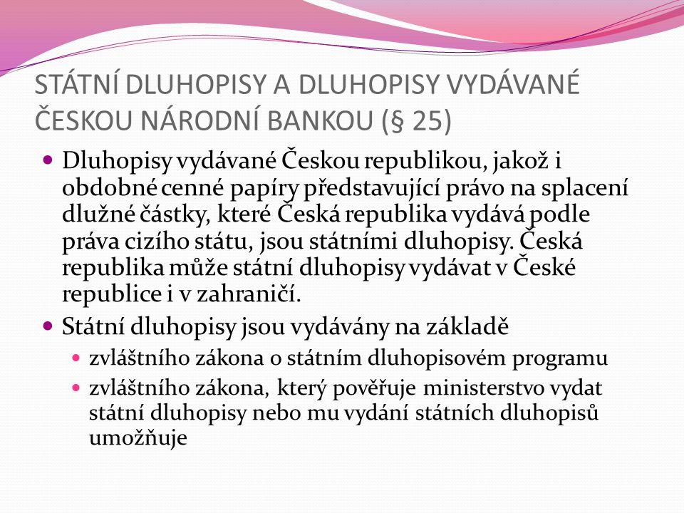 STÁTNÍ DLUHOPISY A DLUHOPISY VYDÁVANÉ ČESKOU NÁRODNÍ BANKOU (§ 25)