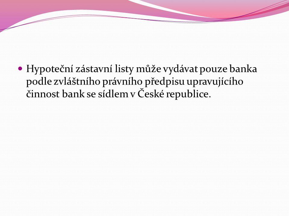 Hypoteční zástavní listy může vydávat pouze banka podle zvláštního právního předpisu upravujícího činnost bank se sídlem v České republice.