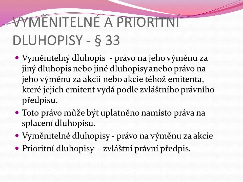 VYMĚNITELNÉ A PRIORITNÍ DLUHOPISY - § 33