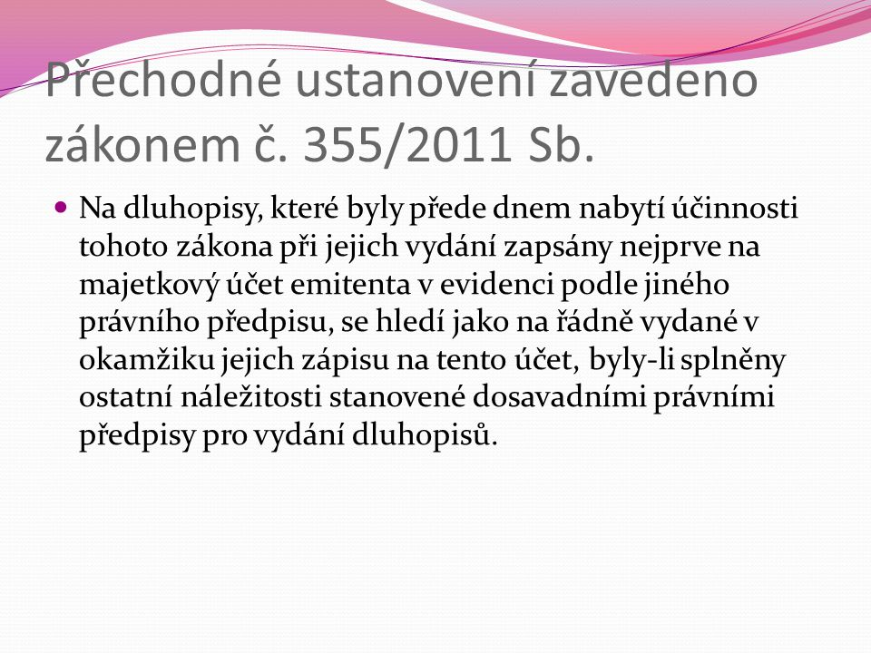 Přechodné ustanovení zavedeno zákonem č. 355/2011 Sb.