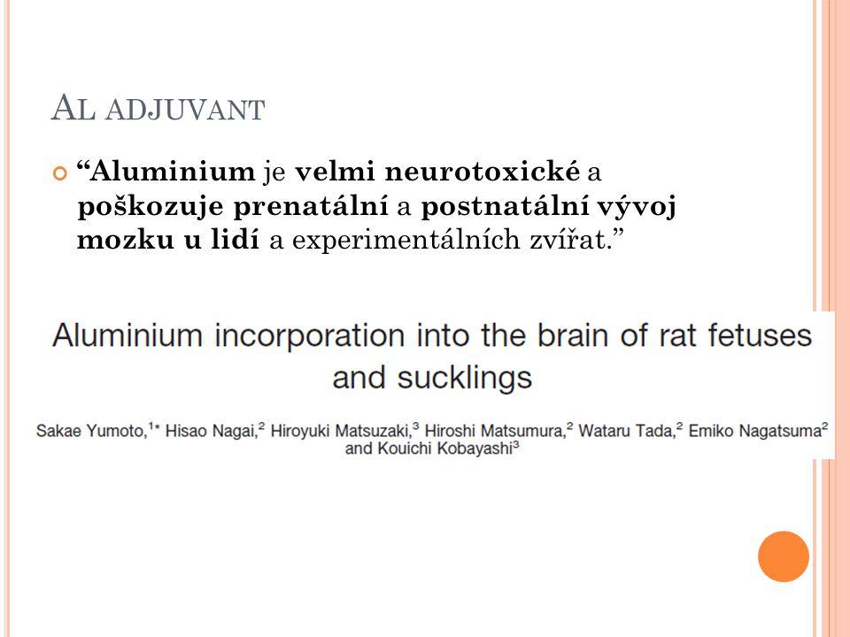 Al adjuvant Aluminium je velmi neurotoxické a poškozuje prenatální a postnatální vývoj mozku u lidí a experimentálních zvířat.